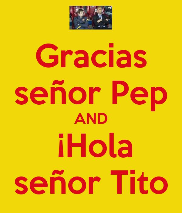 Gracias señor Pep AND  ¡Hola señor Tito