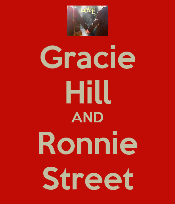 Gracie Hill AND Ronnie Street