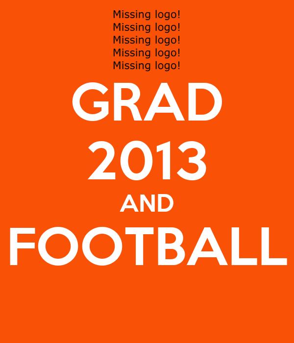 GRAD 2013 AND FOOTBALL