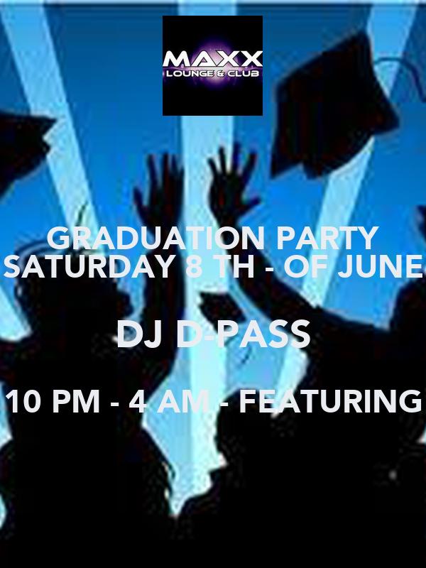 graduation party saturday 8 th of june dj d pass 10 pm 4 am