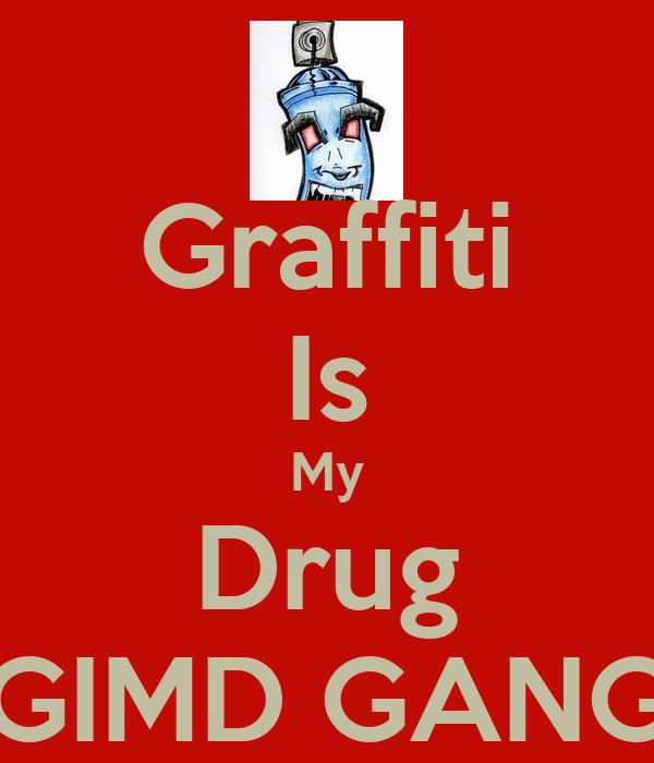 Graffiti Is My Drug GIMD GANG
