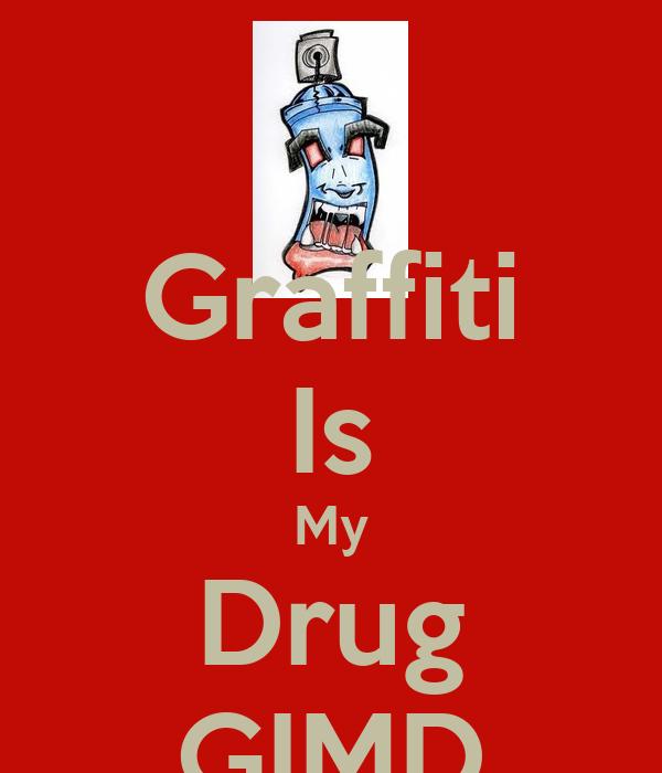 Graffiti Is My Drug GIMD