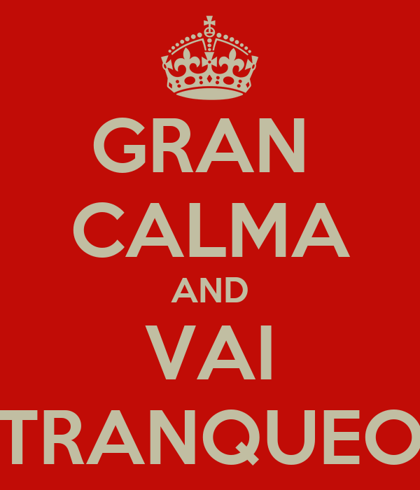GRAN  CALMA AND VAI TRANQUEO