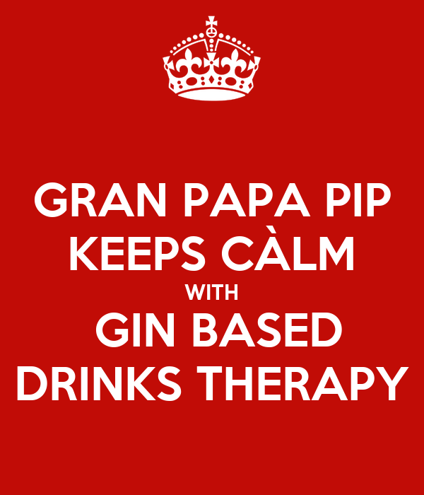 GRAN PAPA PIP KEEPS CÀLM WITH  GIN BASED DRINKS THERAPY