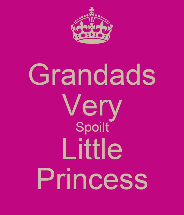 Grandads Very Spoilt Little Princess