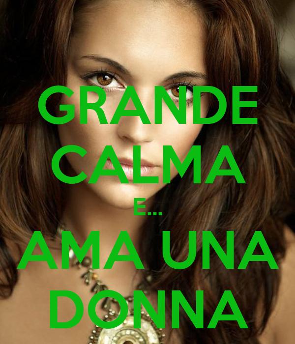 GRANDE CALMA E... AMA UNA DONNA