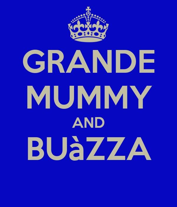GRANDE MUMMY AND BUàZZA