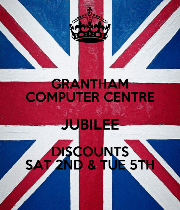 GRANTHAM COMPUTER CENTRE JUBILEE DISCOUNTS SAT 2ND & TUE 5TH