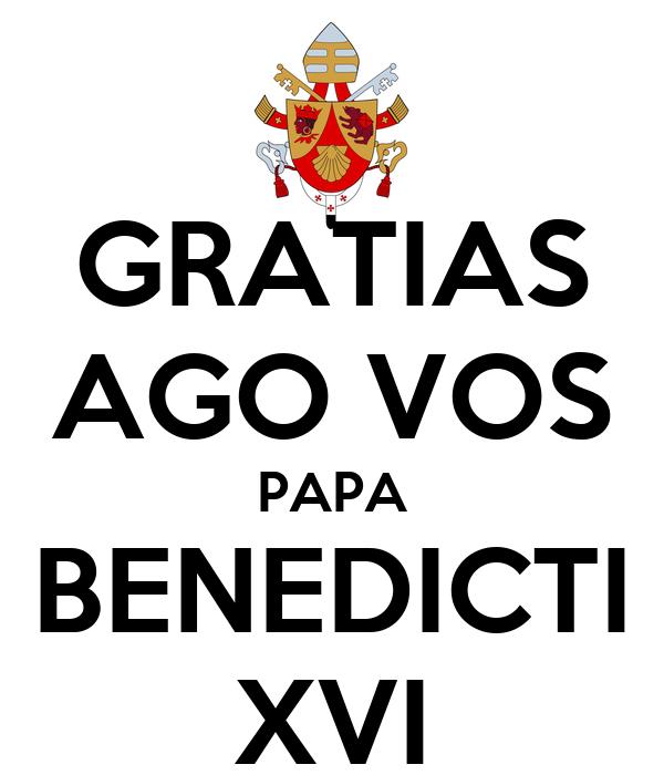 GRATIAS AGO VOS PAPA BENEDICTI XVI