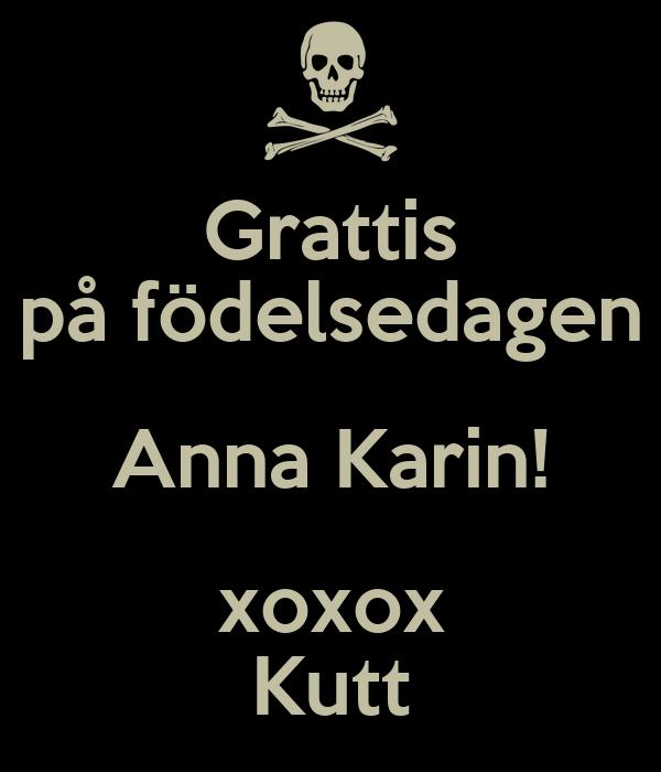 Grattis på födelsedagen Anna Karin! xoxox Kutt