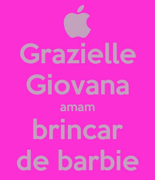 Grazielle Giovana amam brincar de barbie