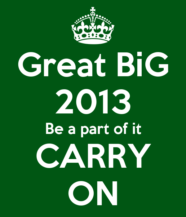 Great BiG 2013 Be a part of it CARRY ON