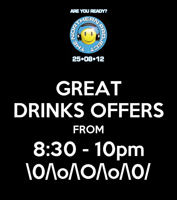 GREAT DRINKS OFFERS FROM 8:30 - 10pm \0/\o/\O/\o/\0/