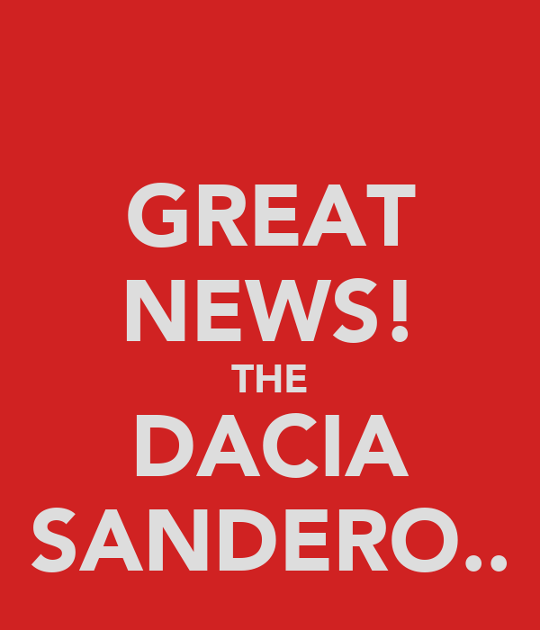 GREAT NEWS! THE DACIA SANDERO..