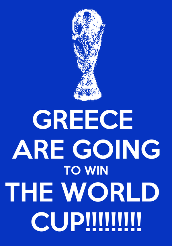 GREECE  ARE GOING TO WIN THE WORLD  CUP!!!!!!!!!