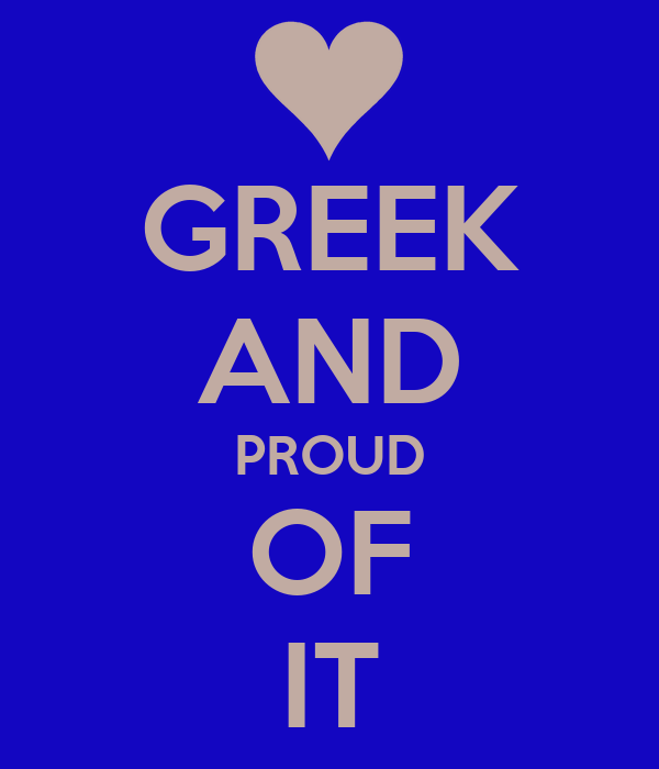 GREEK AND PROUD OF IT