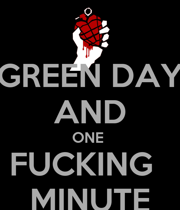 GREEN DAY AND ONE  FUCKING   MINUTE