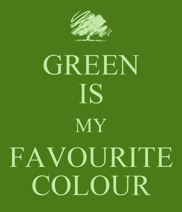 GREEN IS MY FAVOURITE COLOUR