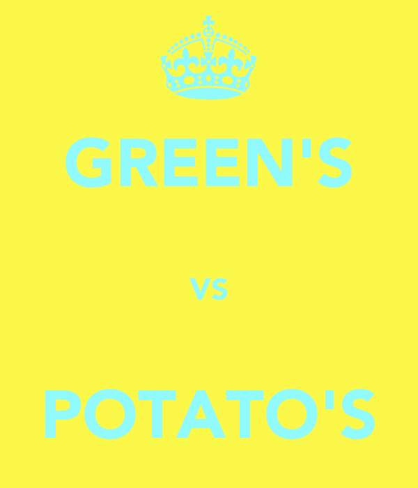 GREEN'S  VS  POTATO'S