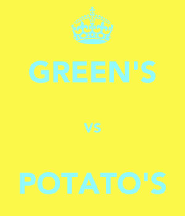 GREEN'S  VS  POTATO'S