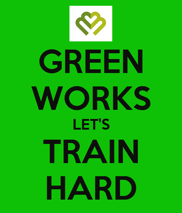 GREEN WORKS LET'S TRAIN HARD