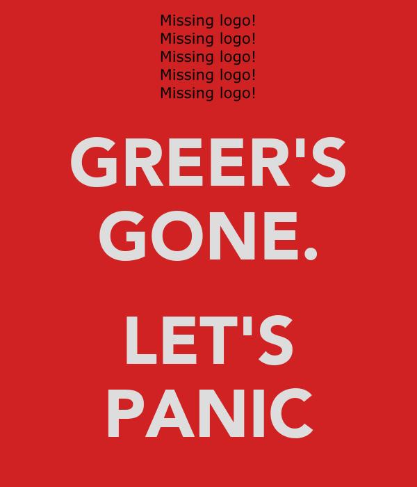 GREER'S GONE.  LET'S PANIC