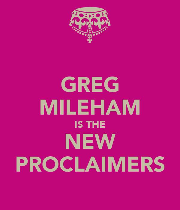GREG MILEHAM IS THE NEW PROCLAIMERS
