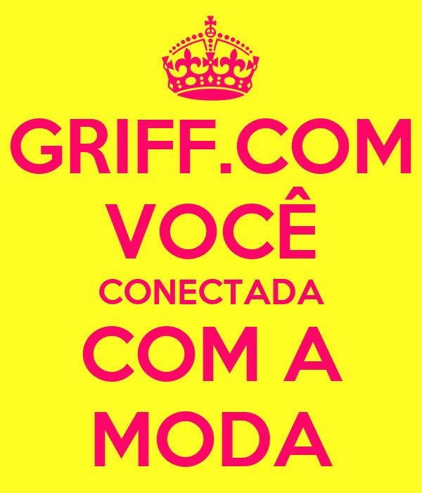 GRIFF.COM VOCÊ CONECTADA COM A MODA