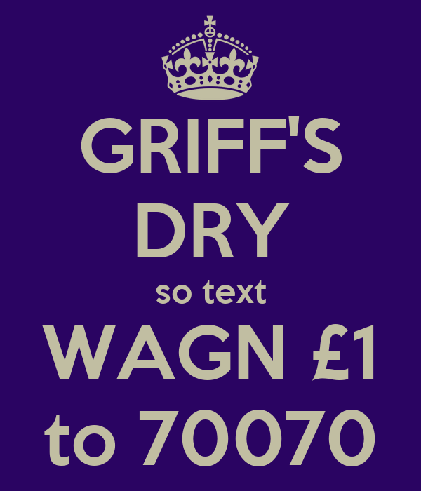 GRIFF'S DRY so text WAGN £1 to 70070