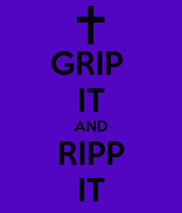 GRIP  IT AND RIPP IT