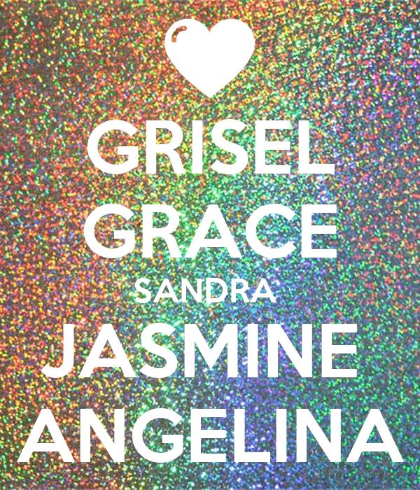 GRISEL GRACE SANDRA  JASMINE  ANGELINA