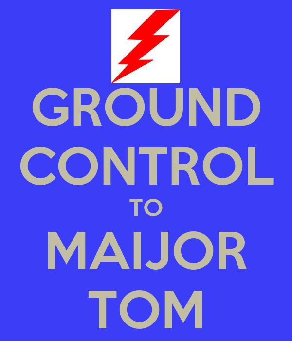 GROUND CONTROL TO MAIJOR TOM