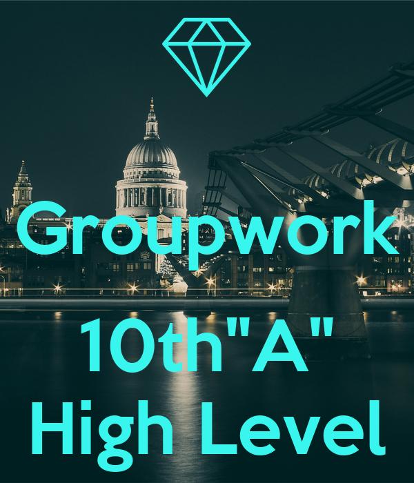 "Groupwork  10th""A"" High Level"