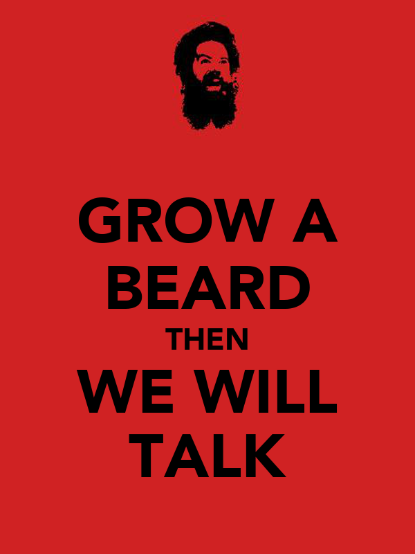 GROW A BEARD THEN WE WILL TALK