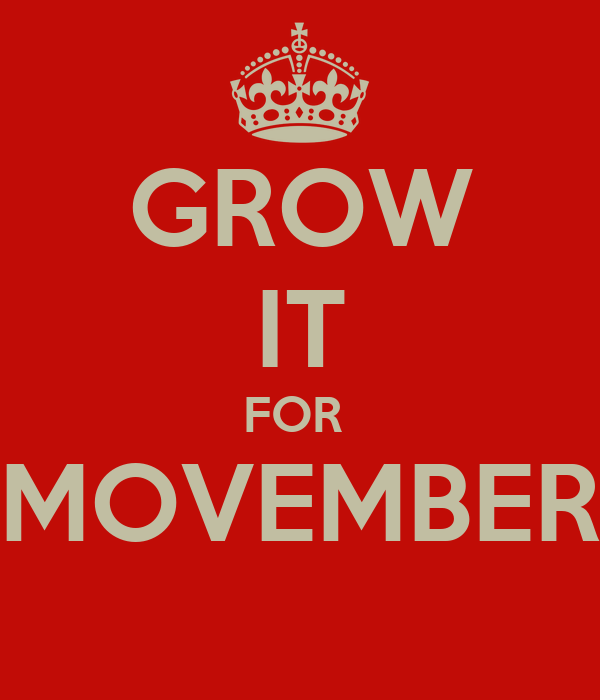 GROW IT FOR  MOVEMBER