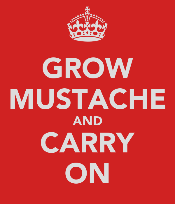 GROW MUSTACHE AND CARRY ON