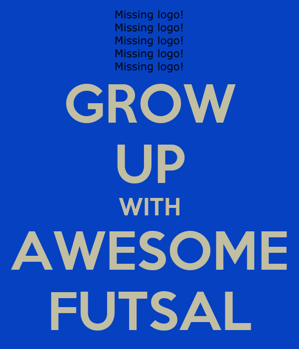 GROW UP WITH AWESOME FUTSAL