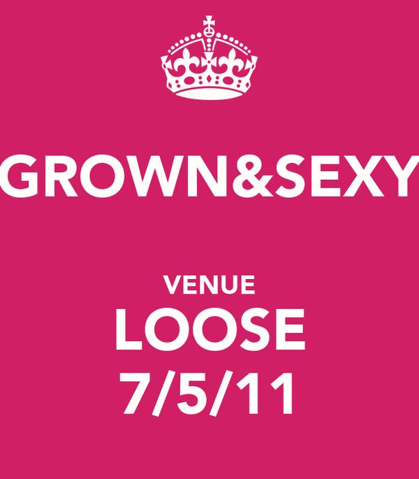 GROWN&SEXY  VENUE LOOSE 7/5/11