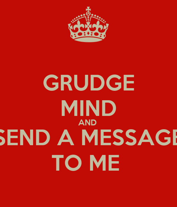 GRUDGE MIND AND  SEND A MESSAGE TO ME