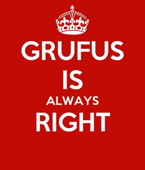 GRUFUS IS ALWAYS RIGHT