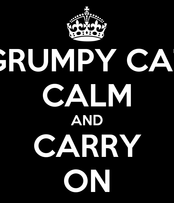 GRUMPY CAT CALM AND CARRY ON