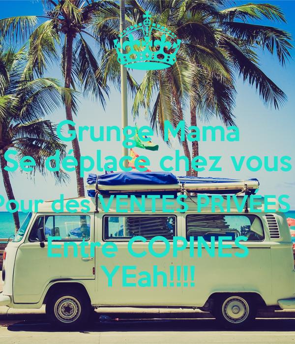 Grunge Mama Se déplace chez vous Pour des VENTES PRIVÉES   Entre COPINES YEah!!!!
