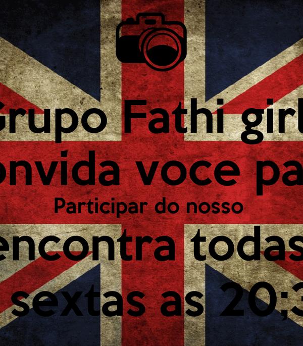 Grupo Fathi girlz convida voce para Participar do nosso  encontra todas  as sextas as 20;30