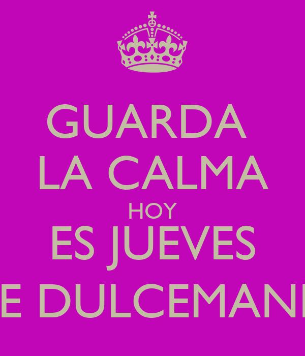 GUARDA  LA CALMA HOY ES JUEVES DE DULCEMANIA