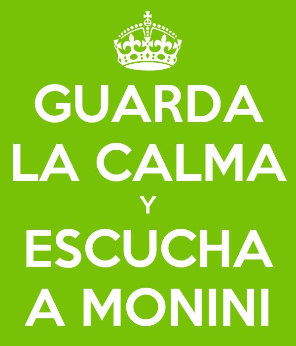 GUARDA LA CALMA Y ESCUCHA A MONINI