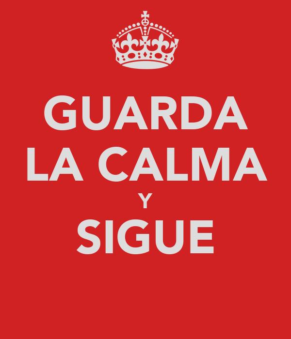 GUARDA LA CALMA Y SIGUE