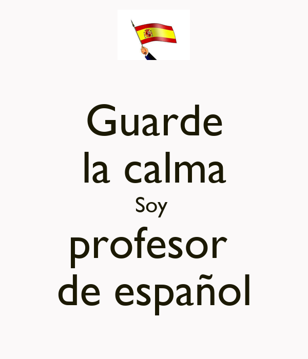 Guarde la calma Soy  profesor  de español