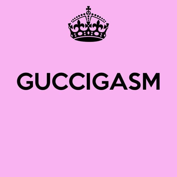 GUCCIGASM
