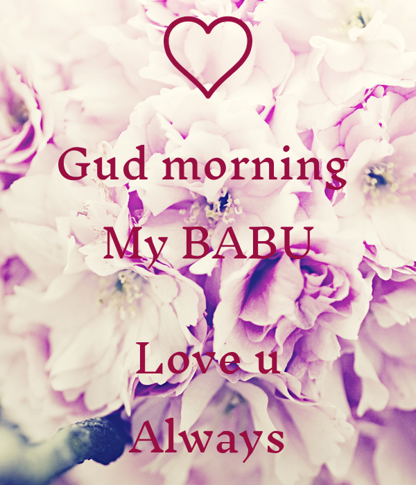 Gud Morning With Love U Wallpaper : Gud morning My BABU Love u Always Poster Deepika Keep ...