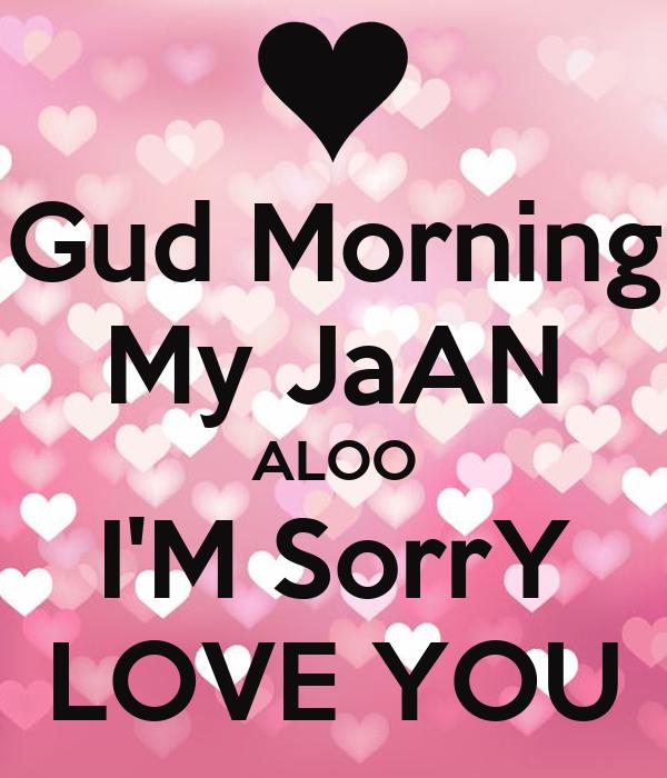 Gud Morning My Jaan Aloo Im Sorry Love You Poster Nmn Keep Calm